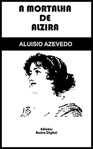 A Mortalha de Alzira - Aluísio Azevedo (com notas)(ilustrado)(adaptado ortograficamente)  by  Aluísio Azevedo