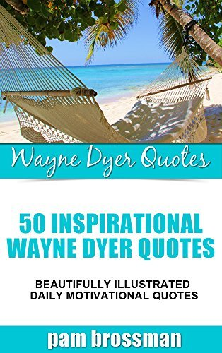 Wayne Dyer Quotes : 50 Wayne Dyer Inspirational Quotes (Visual Gift Book Series)  by  Pam Brossman