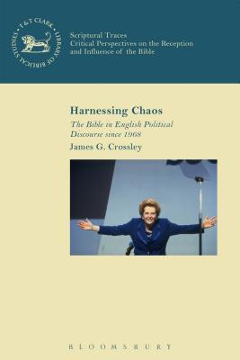 Harnessing Chaos: The Bible in English Political Discourse since 1968 James G. Crossley
