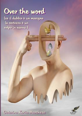 Over the Word (Se Il Dubbio E Un Macigno La Certezza E Un Colpo in Canna )  by  Caterina Kotia Marchese