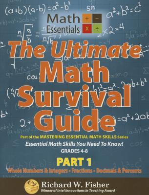 The Ultimate Math Survival Guide Part 1: Part of the Mastering Essential Math Skills Series Richard W Fisher