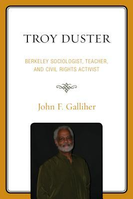 Troy Duster: Berkeley Sociologist, Teacher, and Civil Rights Activist  by  John F Galliher