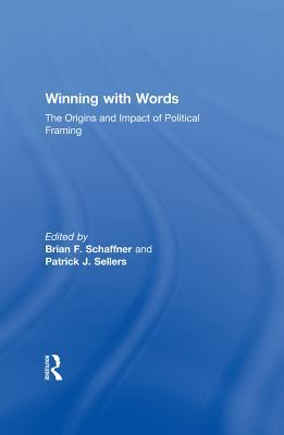 Winning with Words: The Origins and Impact of Political Framing Brian F. Schaffner