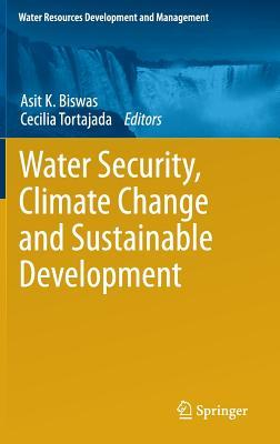 Water Security, Climate Change and Sustainable Development Asit K Biswas