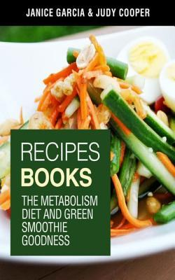 Recipes Books: The Metabolism Diet and Green Smoothie Goodness Janice Garcia