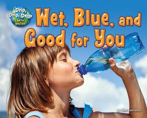 Wet, Blue, and Good for You  by  Ellen Lawrence