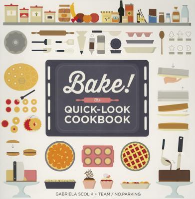 Bake! The Quick-Look Cookbook Gabriela Scolik
