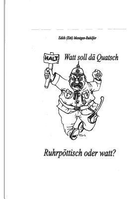 Watt soll dä Quatsch: Ruhrpöttisch oder watt?  by  Edith Ruhöfer