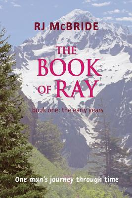 The Book of Ray: One Mans Journey Through Time  by  R J McBride