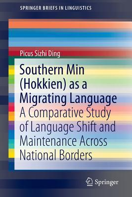 Southern Min (Hokkien) as a Migrating Language: A Comparative Study of Language Shift and Maintenance Across National Borders  by  Picus Sizhi Ding