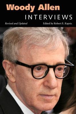 Woody Allen: Interviews, Revised and Updated Robert E Kapsis