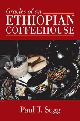 Oracles of an Ethiopian Coffeehouse  by  Paul T Sugg