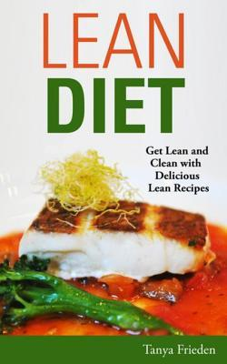 Lean Diet: Get Lean and Clean with Delicious Lean Recipes Tanya Frieden