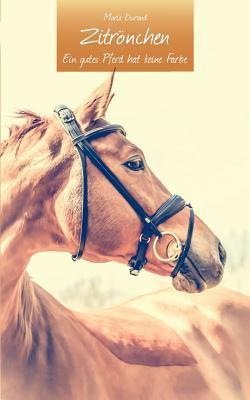 Zitrönchen: Ein gutes Pferd hat keine Farbe Maria Durand