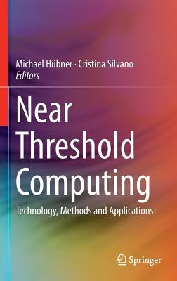 Near Threshold Computing: Technology, Methods and Applications Michael Hubner