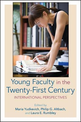 Young Faculty in the Twenty-First Century: International Perspectives  by  Maria Yudkevich