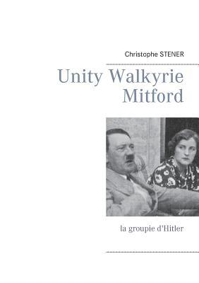 Unity Walkyrie Mitford: la groupie dHitler Christophe Stener