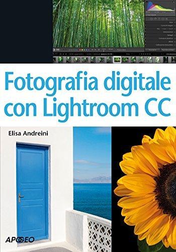 Fotografia digitale con Lightroom CC  by  Elisa Andreini