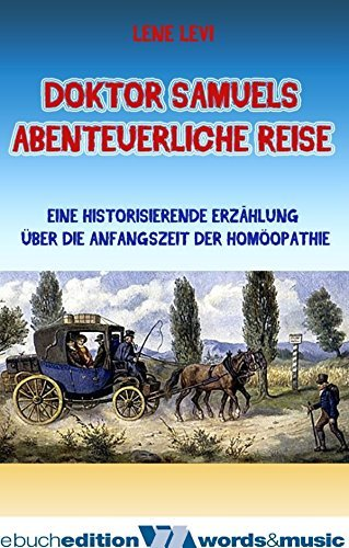 Doktor Samuels abenteuerliche Reise: Eine historisierende Erzählung über die Anfangszeit der Homöopathie Lene Levi