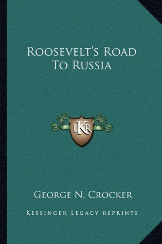 Roosevelts Road To Russia  by  George N. Crocker
