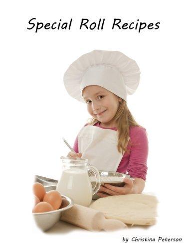 Roll Recipes (Special Roll Recipes Book 1) Christina Peterson