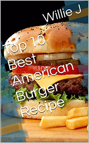 Top 10 Best American Burger Recipe Willie J