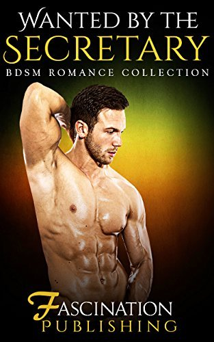 ROMANCE: BDSM: Wanted  by  the Secretary (BBW Steamy Forbidden Taboo Romance Collection) by Fascination Publishing