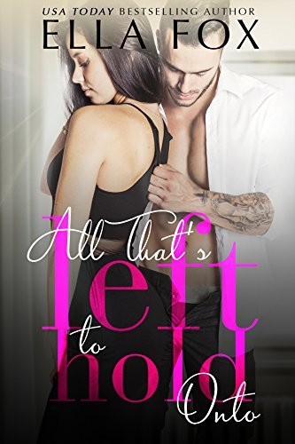 All Thats Left to Hold Onto  by  Ella Fox