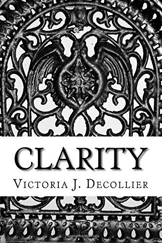 Clarity  by  Victoria J Decollier