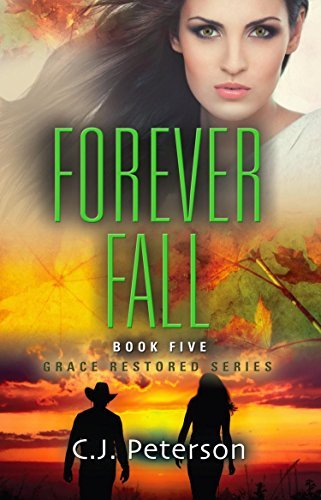 Forever Fall (Grace Restored #5) C.J.  Peterson