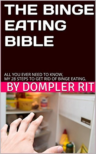 Binge Eating:The Binge Eating Bible: All You Ever Need To Know, My 28 Steps To Get Rid Of Binge Eating. Dompler Rit