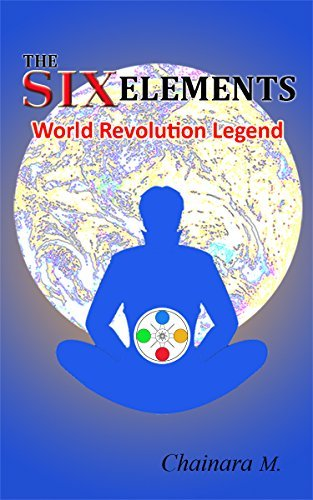 THE SIX ELEMENTS World Revolution Legend: World Revolution Legend  by  Chainara M.
