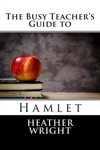 The Busy Teachers Guide to Hamlet Heather  Wright