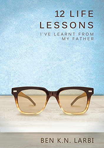 12 Life Lessons Ive Learnt from my Father Benjamin Kweku Nettey Larbi