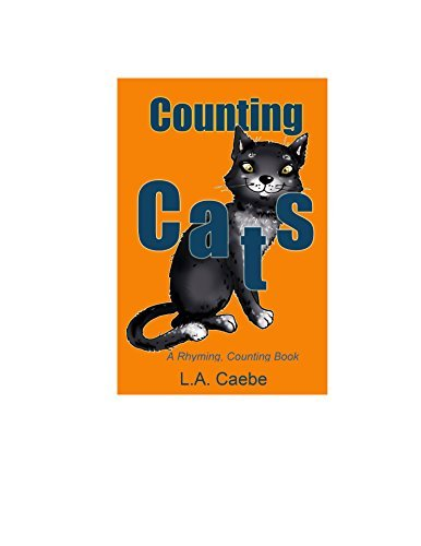 Counting Cats: A Rhyming, Counting Book L.A. Caebe