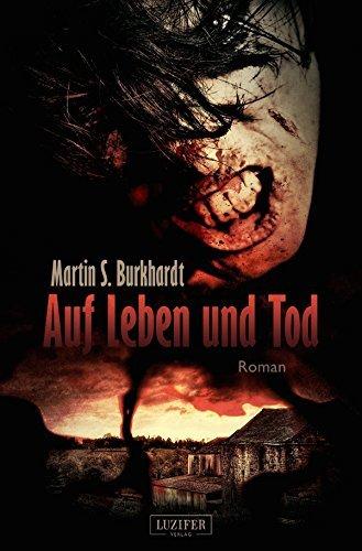 Auf Leben und Tod: Roman Martin S. Burkhardt