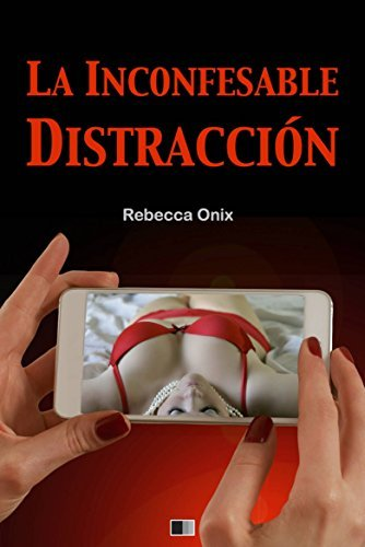 La Inconfesable Distracción Rebecca Onix