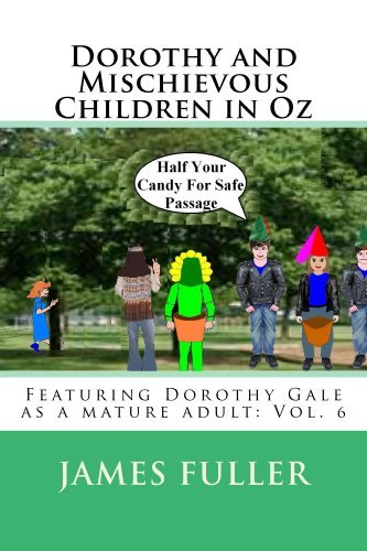 Dorothy and Mischievous Children in Oz (Featuring Dorothy Gale as a mature adult Book 6) James Fuller