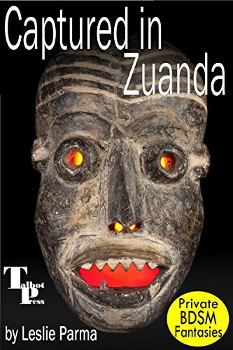 Captured in Zuanda (Private BDSM Fantasies Book 25) Leslie Parma