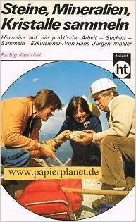 Steine, Mineralien, Kristalle sammeln - Hinweise auf die praktische Arbeit - Suchen - Sammeln - Exkursionen  by  Hans-Jürgen Winkler
