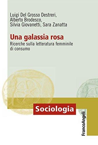 Una galassia rosa. Ricerche sulla letteratura femminile di consumo: Ricerche sulla letteratura femminile di consumo  by  Luigi Del Grosso Destreri