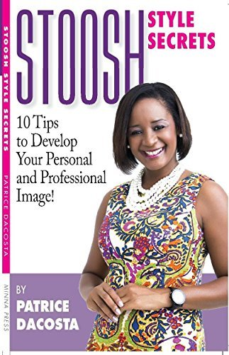Stoosh Style Secrets: 10 Tips to Develop Your Personal and Professional Image  by  Patrice DaCosta