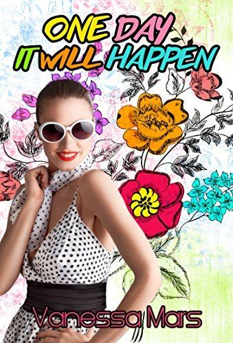 Romantic Comedy Funny: One Day it will happen (Sweet Contemporary Fiction SPECIAL FREE BOOK INCLUDED) (Festive Fun Naughty Comedy Clean Romance Fiction) Vanessa Mars