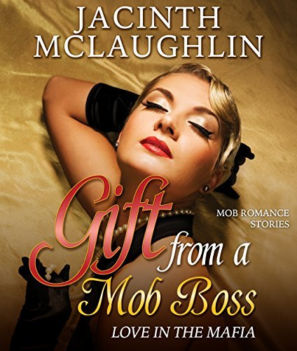 Gift from a Mob Boss: Love in the Mafia (Mob Romance and Mafia Romance Series) Jacinth McLaughlin