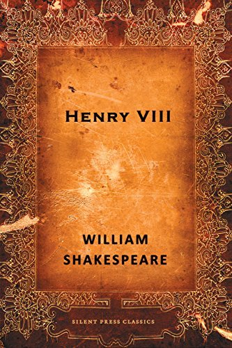 Henry VIII: The Famous History of the Life of King Henry the Eighth, A Tragedy  by  William Shakespeare