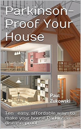Parkinson-Proof Your House: Ten easy affordable ways to make your house Parkinsons-disease-proof  by  Paul Zukowski