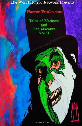 The World Horror Network Presents: Horror-Punks.com Tales of Madness and The Macabre Vol. II  by  Mark Dickinson