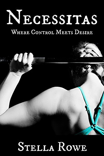 Necessitas: Where Control and Desire Meet  by  Stella Rowe