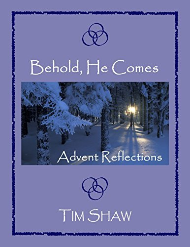 Behold, He Comes: Advent Reflections  by  Tim Shaw