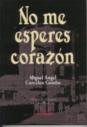 No me esperes corazón Miguel Angel Carcelen Gandia